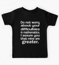 Do Not Worry About Your Difficulties In Mathematics. I Assure You That Mine Are Greater Kids Tee
