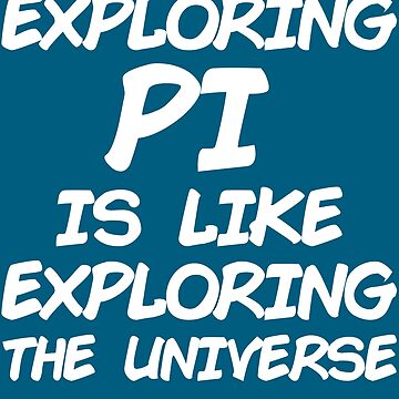 Exploring Pi Is Like Exploring The Universe by iwaygifts