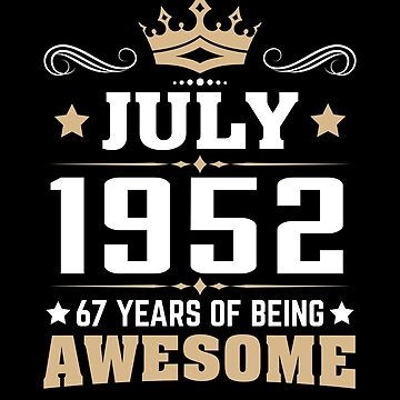 July 1952 67 Years Of Being Awesome by lavatarnt