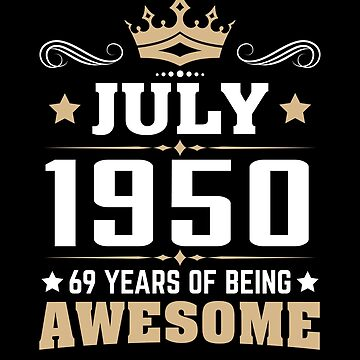 July 1950 69 Years Of Being Awesome by lavatarnt