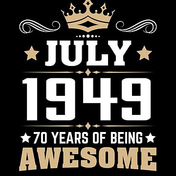 July 1949 70 Years Of Being Awesome by lavatarnt