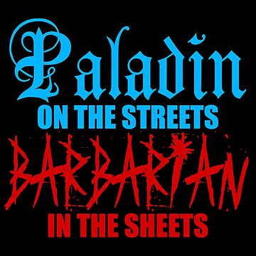Paladin on the Streets Barbarian in the Sheets by heathendesigns