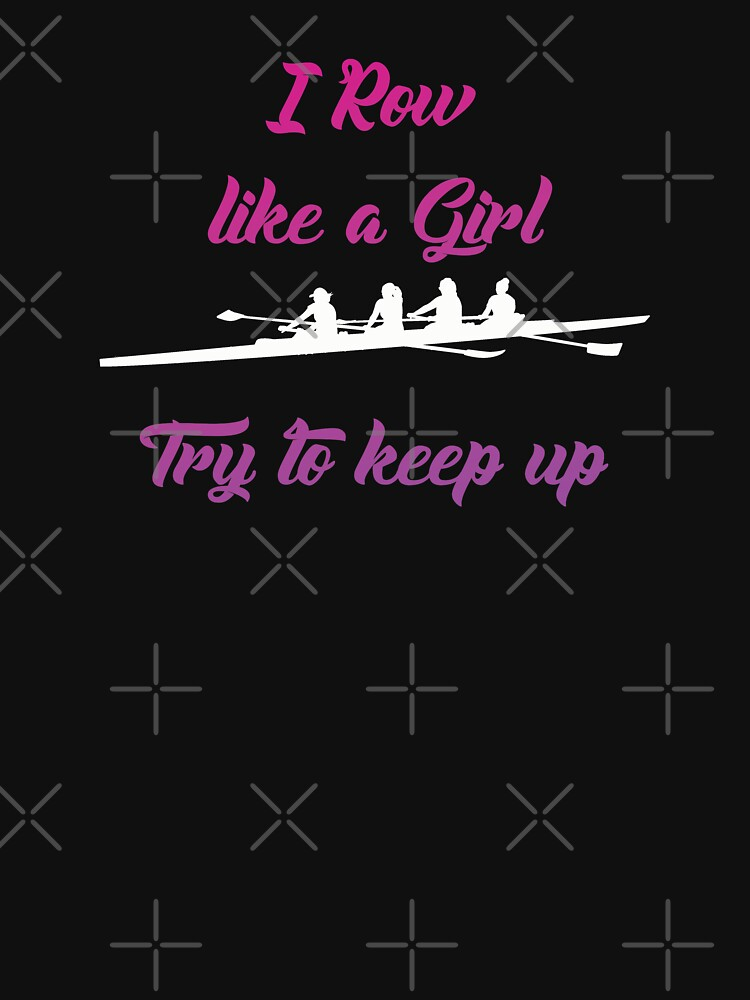 Rowing Funny Design Womens - I Row Like A Girl Try To Keep Up by kudostees