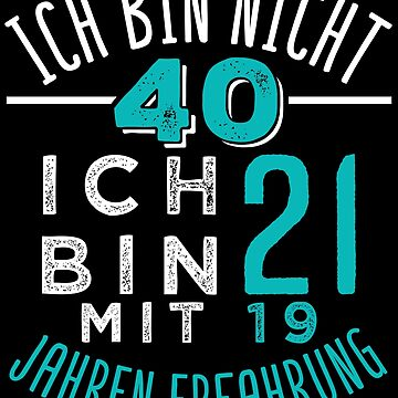 I am not 40 I am 21 with 19 years experience by IchliebeT-Shirt