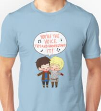 You're the Voice Try and Understand It! Unisex T-Shirt