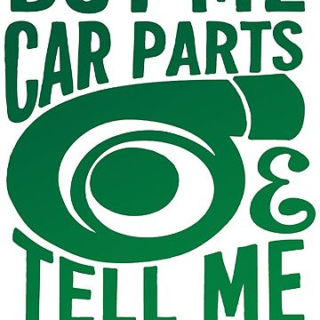 Buy Me Car Parts And Tell Me Im Pretty by Manqoo