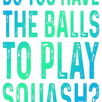 Do You Have The Balls To Play Squash by Manqoo