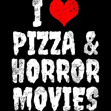 I Love Pizza and Horror Movies - horror gift by Luna-May