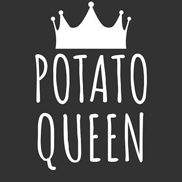 Potato Queen - Funny Potato Gift by Luna-May