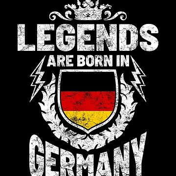 Legends are born in Germany by IchliebeT-Shirt