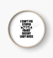 Lady Boss I Can't Fix Stupid Funny Gift Idea for Coworker Fellow Worker Gag Workmate Joke Fairly Decent Uhr