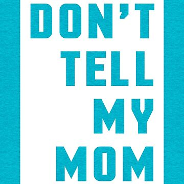 Don't Tell My Mom Funny Quote by quarantine81