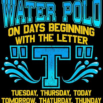 I Only Play Water Polo On Days Beginning With T by perfectpresents