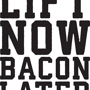 Lift Now, Bacon Later by mchanfitness