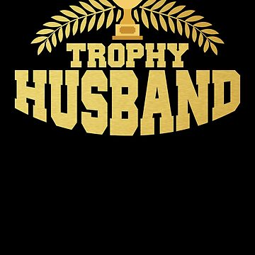 Cute & Funny Trophy Husband Proud Hubby by perfectpresents