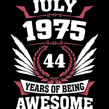 July 1975 44 Years Of Being Awesome by lavatarnt