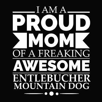 Proud mom Entlebucher mountain Dog Mom Owner Mother's Day by losttribe