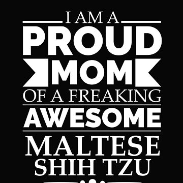 Proud mom maltese shih tzu Dog Mom Owner Mother's Day by losttribe