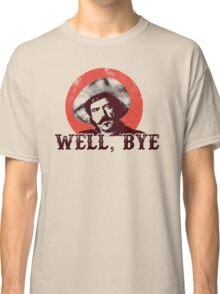Well Bye in black stencil Classic T-Shirt