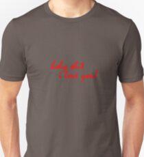 Holy shit. I love you. Unisex T-Shirt