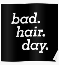 Bad Hair Day Hairdresser Hairdo Haircut Coiffeur Barber Hairstyle Hair-Style Hairstylist Poster