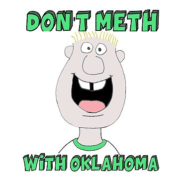 Don't Meth With Oklahoma by rjyoung