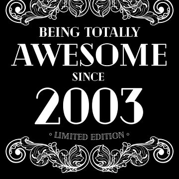 Being Totally Awesome Since 2003 Limited Edition Funny Birthday by with-care