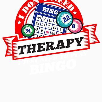 Funny quote 'I Don't Need Therapy I Just Need To Play Bingo' T Shirt by orangepieces