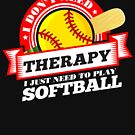 Funny quote 'I Don't Need Therapy I Just Need To Play Softball' T Shirt by orangepieces