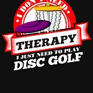 Funny quote 'I Don't Need Therapy I Just Need To Play Disc Golf' T Shirt by orangepieces