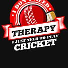 Funny quote 'I Don't Need Therapy I Just Need To Play Cricket' T Shirt by orangepieces
