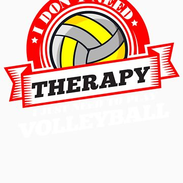 Funny quote 'I Don't Need Therapy I Just Need To Play Volleyball' T Shirt by orangepieces