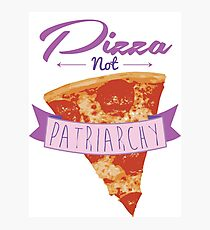 Pizza Over Patriarchy Photographic Print