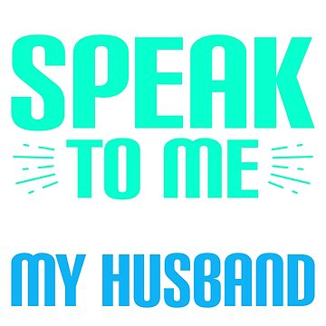 If You Don't Speak To Me Don't Speak To My Husband by TrendJunky