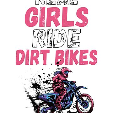 Real Girls Ride Dirt Bikes  by TrendJunky