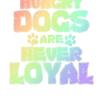 Dog Lover Hungry Dogs are Never Loyal Funny Dog Lover Gift by KanigMarketplac