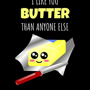 I Like You Butter Than Anyone Else Cute Butter Pun by DogBoo