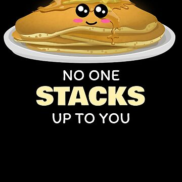 No One Stacks Up To You Cute Pancake Pun by DogBoo