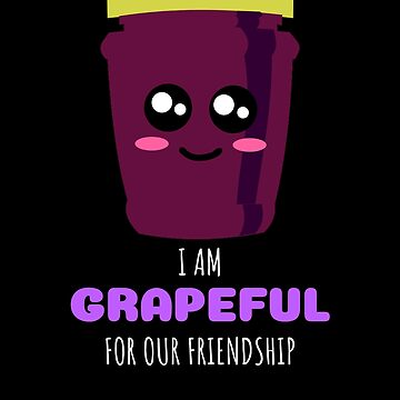 I Am Grapeful For Our Friendship Cute Grape Jam Pun by DogBoo