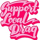 Support Local Drag by Hugo Grrrl