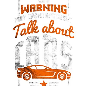 Warning Sponaneously Talk About Cars T-Shirt by mjacobp