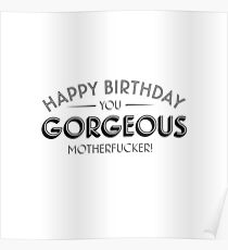 Happy Birthday you gorgeous motherfucker Poster