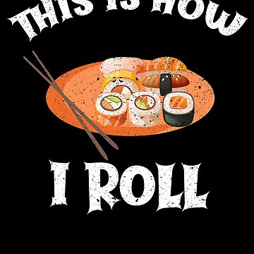 This Is How I Roll Sushi Japanese Food Pun Fish by kieranight