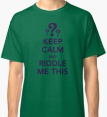 KEEP CALM and RIDDLE ME THIS Classic T-Shirt