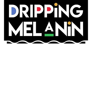 Dripping Melanin by MikeMcGreg