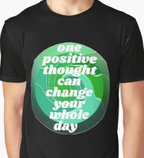 One Positive Thought Can Change Your Whole Day Graphic T-Shirt