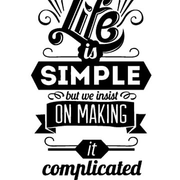 Life is simple but we make it complicated by nicolaspro15