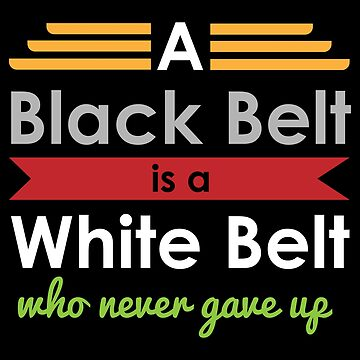 Martial Arts A Black Belt is a White Belt ... - Gift Idea by vicoli-shirts
