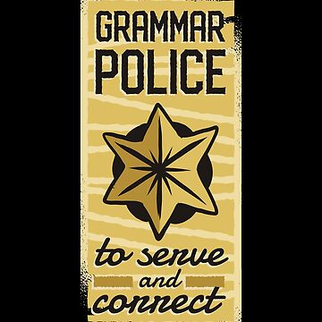 Grammar Police To Serve and Correct by soondoock