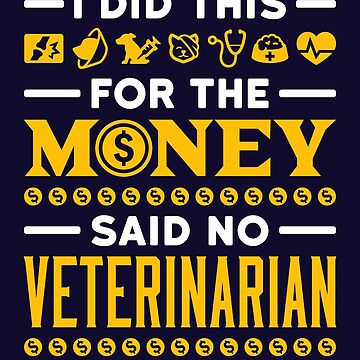 I Did This For The Fame And Money Said No Veterinarian Ever by jaygo